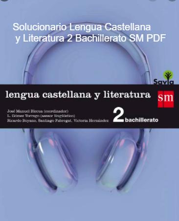 Solucionario Lengua Castellana y Literatua 2 Bachillerato SM SAVIA en PDF